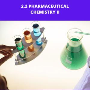 2.2 PHARMACEUTICAL CHEMISTRY II